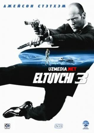 Eltuvchi 3 / G'ayrioddiy vositachi 3 Premyera Uzbek tilida O'zbekcha tarjima kino 2008 HD tas-ix skachat