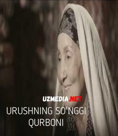 Urushning so'ngi qurboni (o'zbek film) | Урушнинг сунги курбони (узбекфильм) Full HD tas-ix skachat