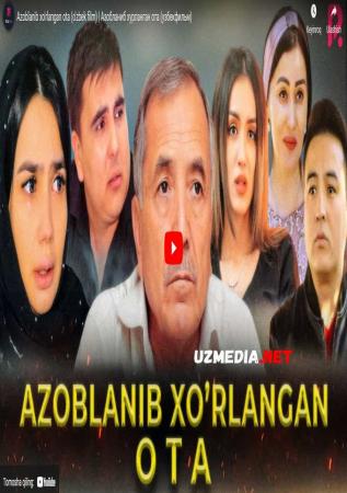 Azoblanib xo'rlangan ota (o'zbek film) | Азобланиб хурланган ота (узбекфильм) 2021 Full HD tas-ix skachat