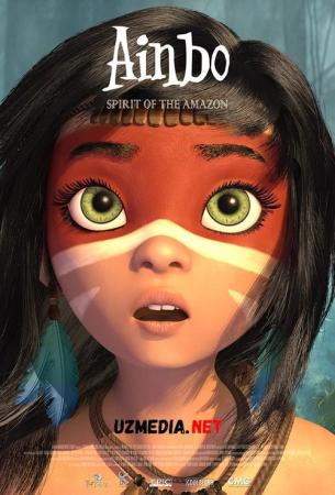 Aynbo: Amazonning yuragi / Amazon ruhi Multfilm Uzbek tilida tarjima 2021 Full HD O'zbek tilida tas-ix skachat