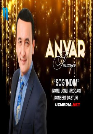 Anvar Sanayev - Sog'indim nomli jonli ijrodagi konsert dasturi 2019 Full HD tas-ix skachat