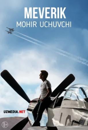 Meverik: Mohir uchuvchi / Top Gan: Maverik 2021 Uzbek tilida O'zbekcha tarjima kino Full HD tas-ix skachat